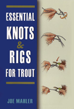 "Joe Mahler's ""Essential Knots & Rigs for Trout"""