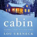 """Cabin: Two Brothers, a Dream and Five Acres in Maine"""