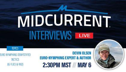 MidCurrent Interviews Live: Devin Olsen De-Mystifies Euro Nymphing
