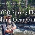 Spring 2020 Fly Fishing Gear Guide