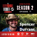 Podcast: The Fly Fishing Insider with Spencer Durrant