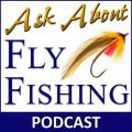 Podcast: Ask About Fly Fishing with Peter Stitcher