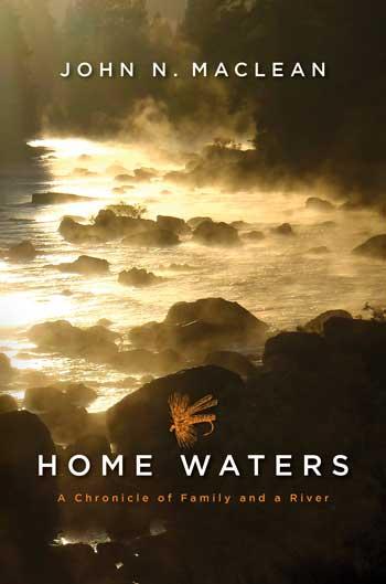 Home Waters by John Maclean Fly Fishing Book
